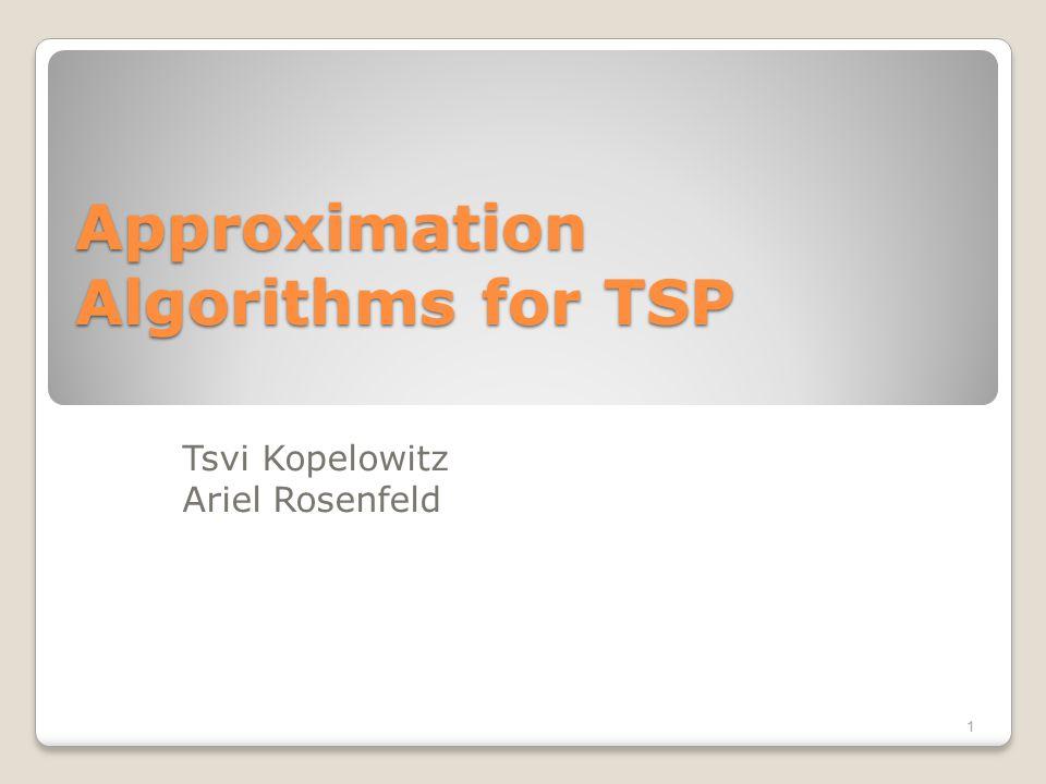 Approximation Algorithms for TSP Tsvi Kopelowitz Ariel Rosenfeld 1