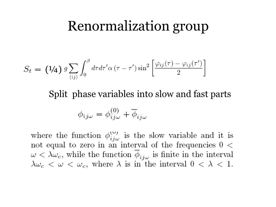 Renormalization group (¼) Split phase variables into slow and fast parts