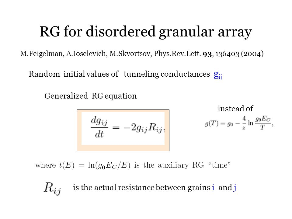 RG for disordered granular array M.Feigelman, A.Ioselevich, M.Skvortsov, Phys.Rev.Lett.