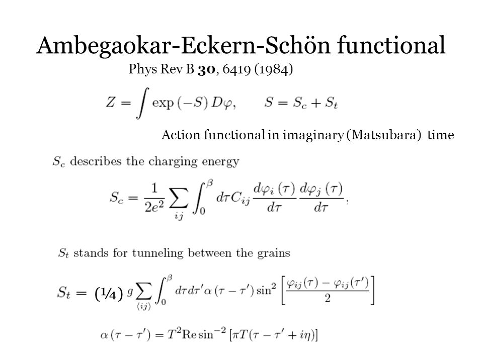 Ambegaokar-Eckern-Schön functional Phys Rev B 30, 6419 (1984) (¼) Action functional in imaginary (Matsubara) time