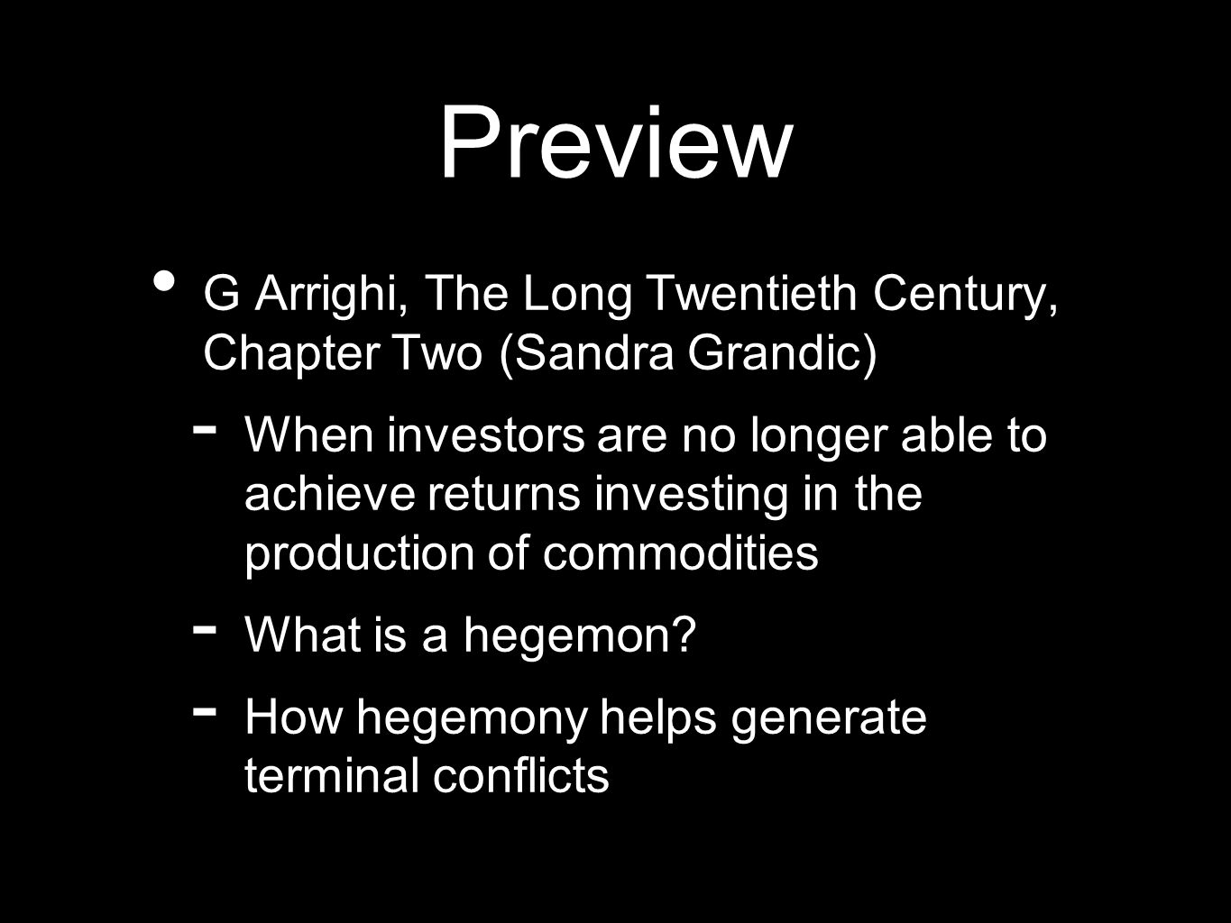 Preview G Arrighi, The Long Twentieth Century, Chapter Two (Sandra Grandic) - When investors are no longer able to achieve returns investing in the production of commodities - What is a hegemon.