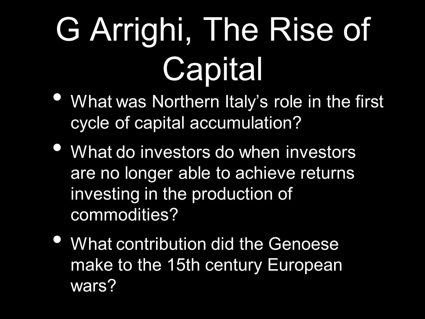 G Arrighi, The Rise of Capital What was Northern Italy's role in the first cycle of capital accumulation.