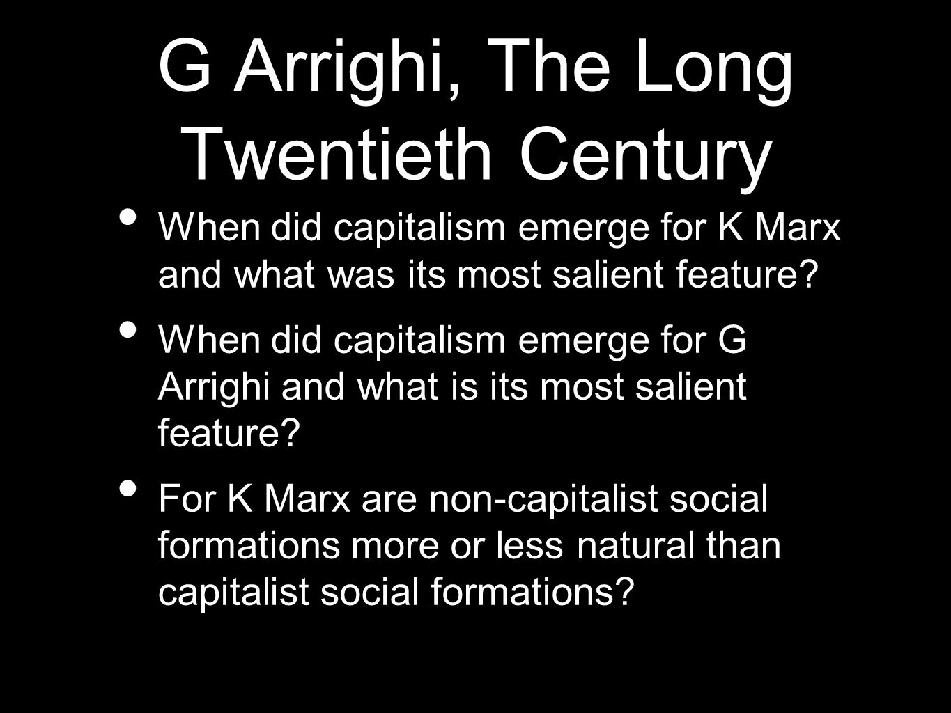 G Arrighi, The Long Twentieth Century When did capitalism emerge for K Marx and what was its most salient feature.