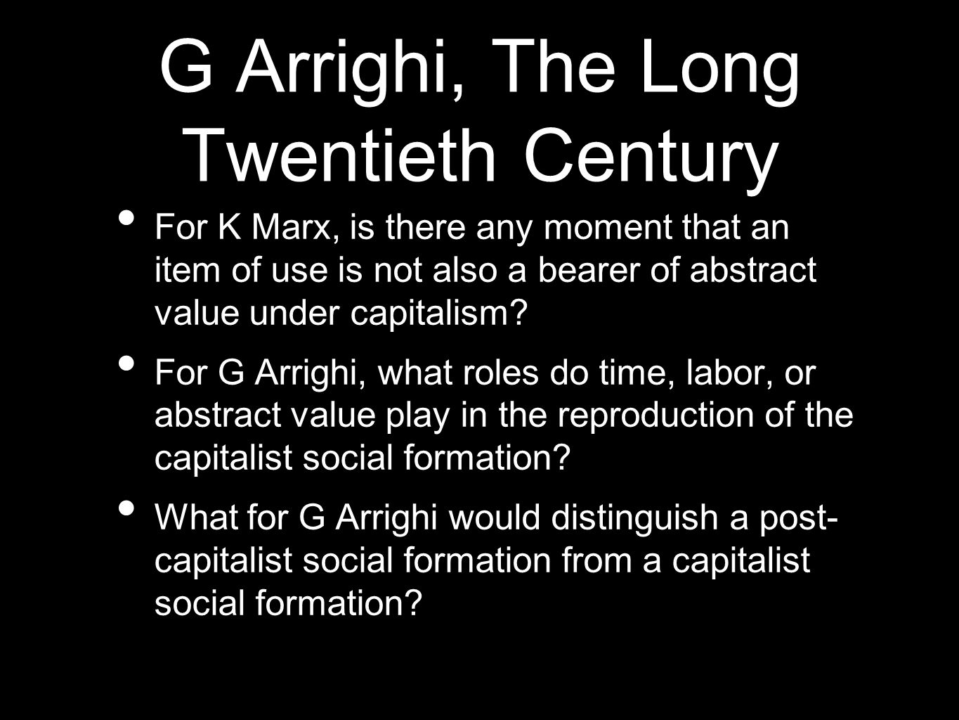 G Arrighi, The Long Twentieth Century For K Marx, is there any moment that an item of use is not also a bearer of abstract value under capitalism.