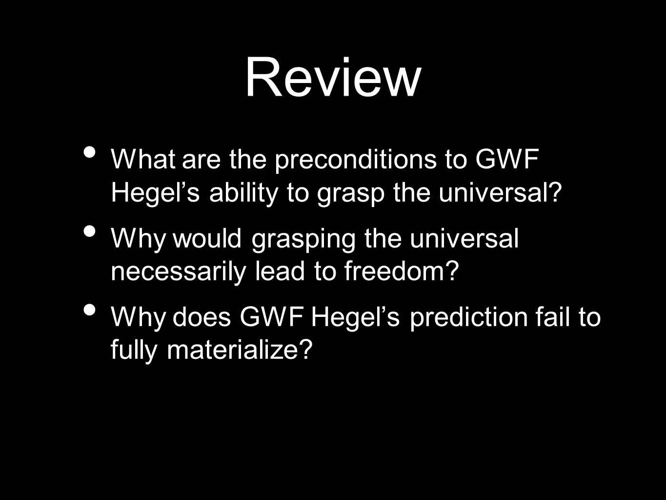 Review What are the preconditions to GWF Hegel's ability to grasp the universal.