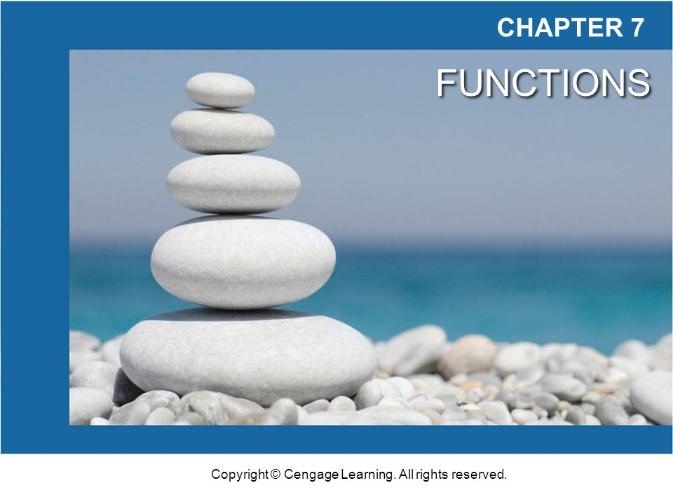 Copyright © Cengage Learning. All rights reserved. CHAPTER 7 FUNCTIONS