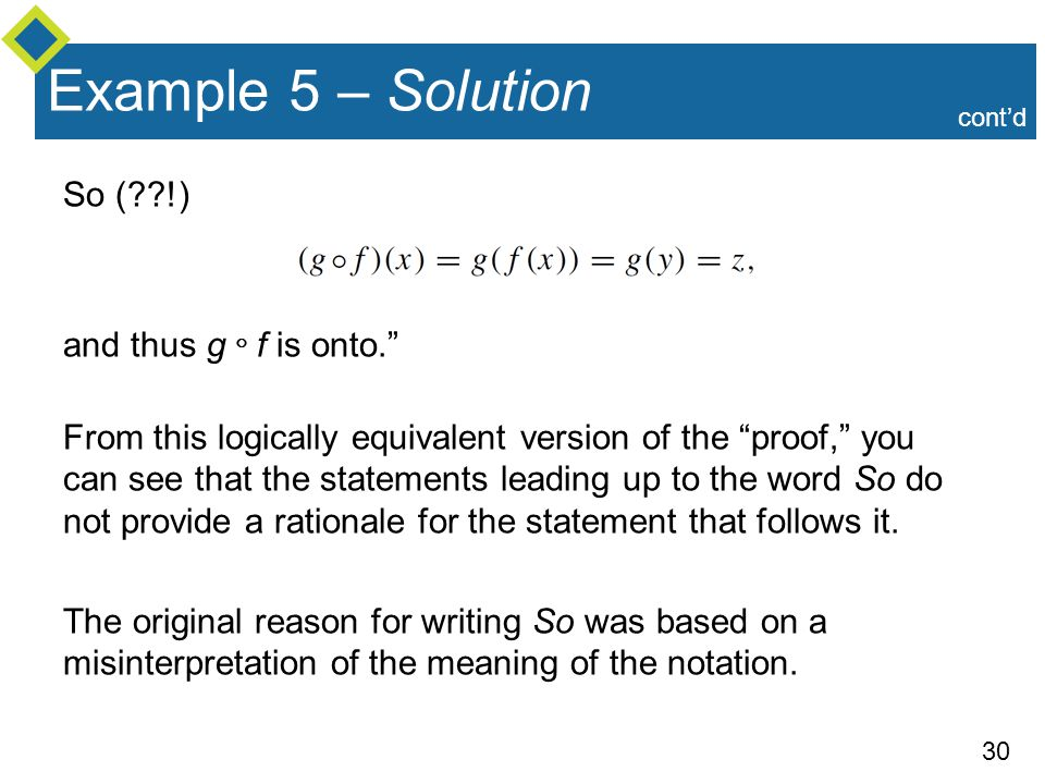 """30 Example 5 – Solution So (??!) and thus g  f is onto."""" From this logically equivalent version of the """"proof,"""" you can see that the statements leadi"""