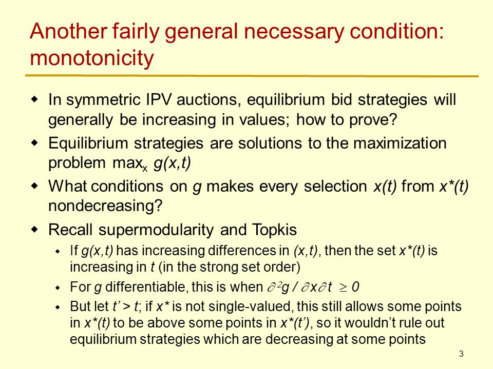 3 Another fairly general necessary condition: monotonicity  In symmetric IPV auctions, equilibrium bid strategies will generally be increasing in values; how to prove.