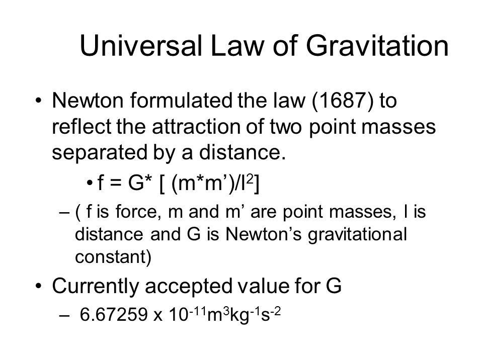 Universal Law of Gravitation Newton formulated the law (1687) to reflect the attraction of two point masses separated by a distance.