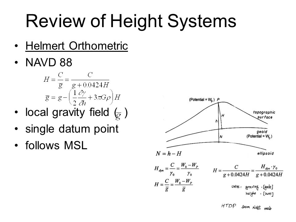 Review of Height Systems Helmert Orthometric NAVD 88 local gravity field ( ) single datum point follows MSL