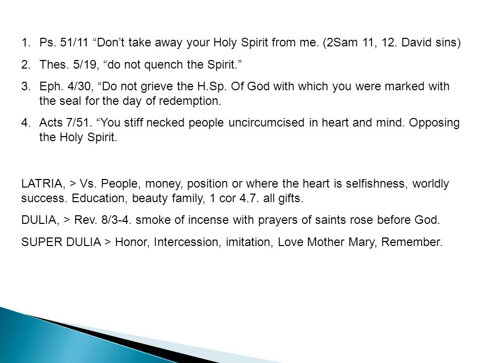 1.Ps. 51/11 Don't take away your Holy Spirit from me.
