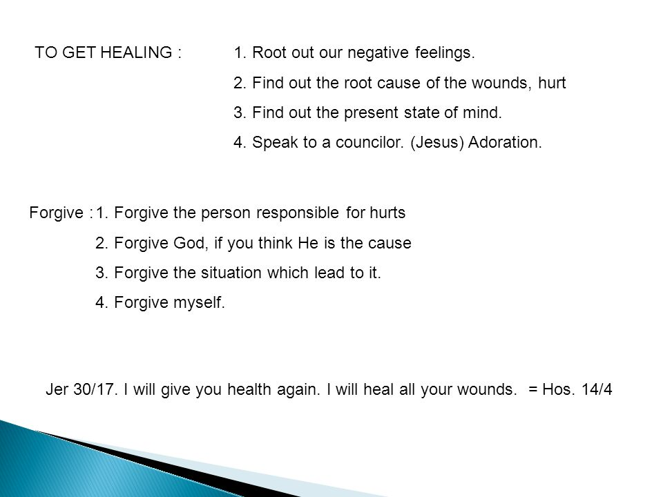 TO GET HEALING :1. Root out our negative feelings.