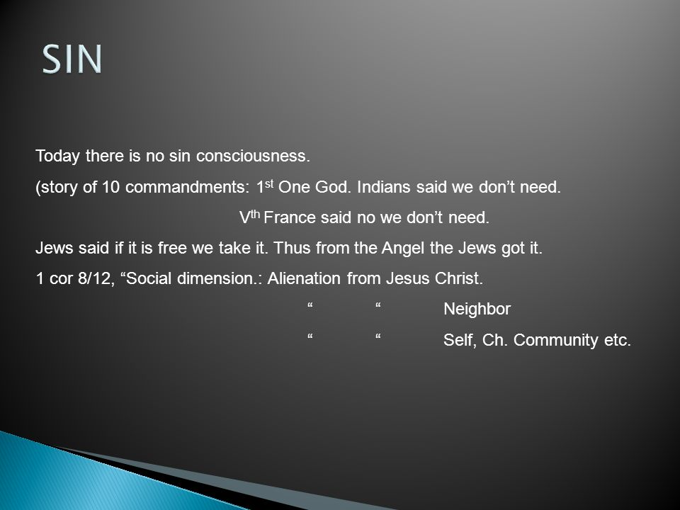 Today there is no sin consciousness. (story of 10 commandments: 1 st One God.
