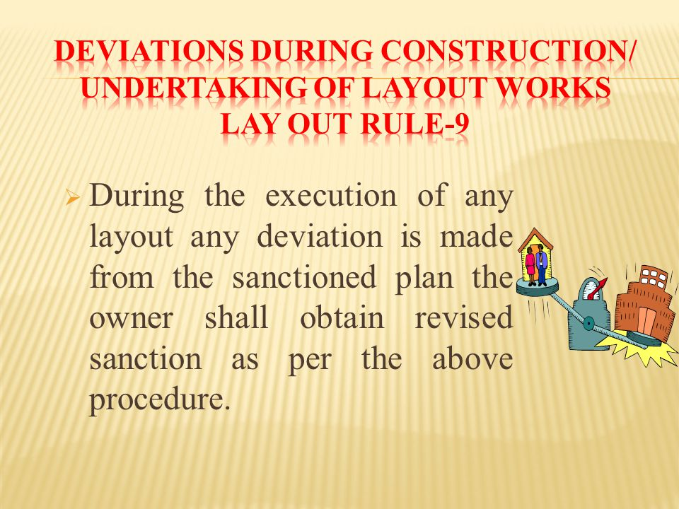  During the execution of any layout any deviation is made from the sanctioned plan the owner shall obtain revised sanction as per the above procedure.
