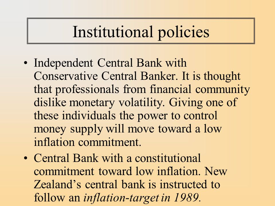 Institutional policies Independent Central Bank with Conservative Central Banker.
