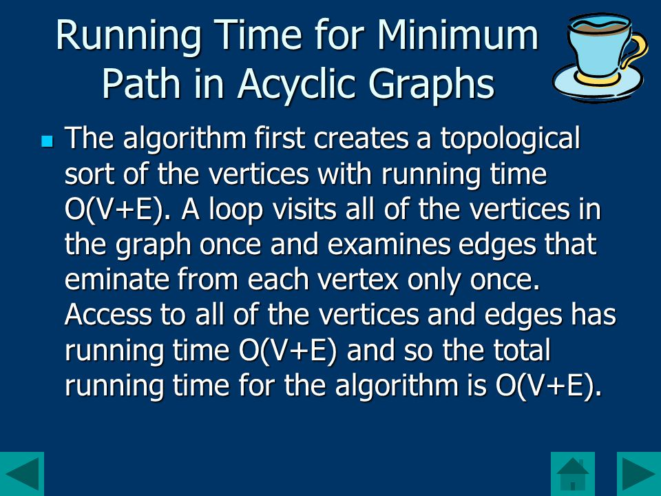 Running Time for Minimum Path in Acyclic Graphs The algorithm first creates a topological sort of the vertices with running time O(V+E).