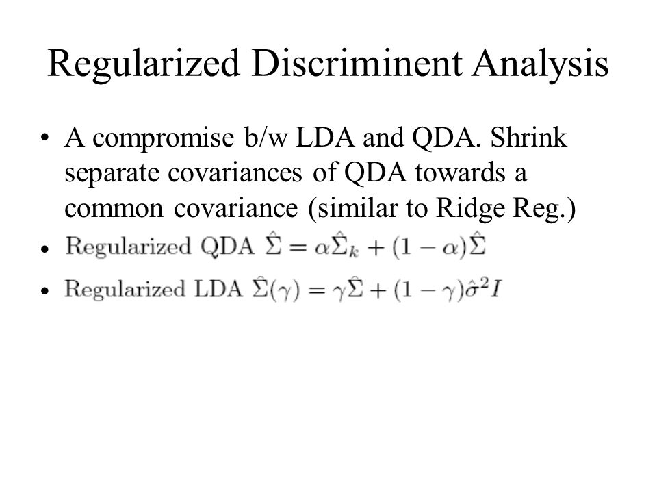 Regularized Discriminent Analysis A compromise b/w LDA and QDA.