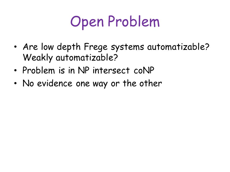 Open Problem Are low depth Frege systems automatizable.