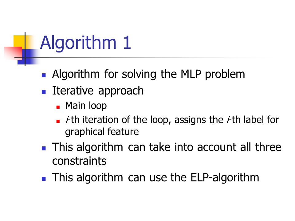 Algorithm 1 Algorithm for solving the MLP problem Iterative approach Main loop i-th iteration of the loop, assigns the i-th label for graphical featur