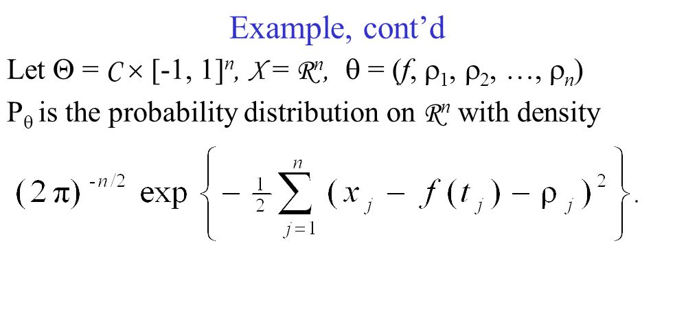 Example, cont'd Let  = C  [-1, 1] n, X = R n,  = (f,  1,  2, …,  n ) P  is the probability distribution on R n with density