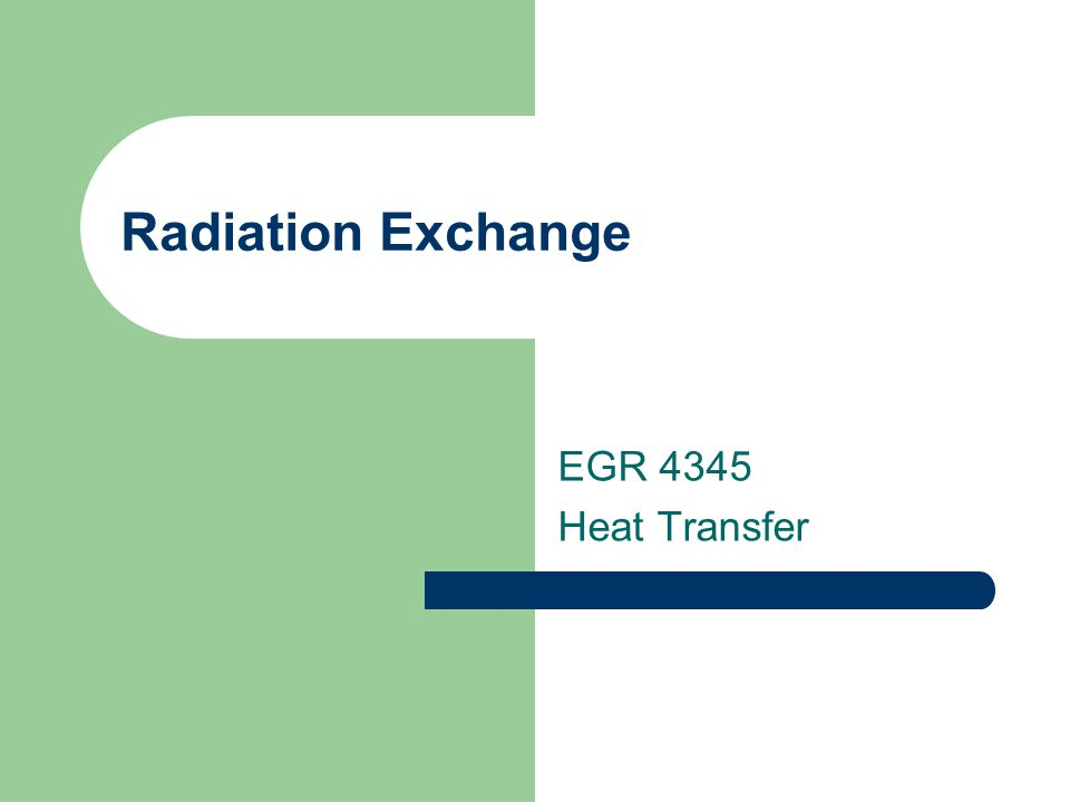 Radiation Exchange EGR 4345 Heat Transfer