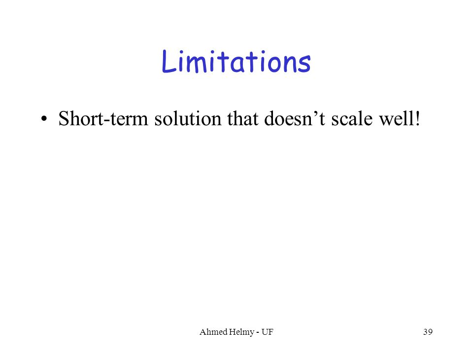 39 Limitations Short-term solution that doesn't scale well!
