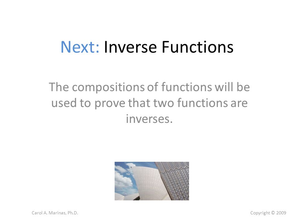 Next: Inverse Functions The compositions of functions will be used to prove that two functions are inverses.