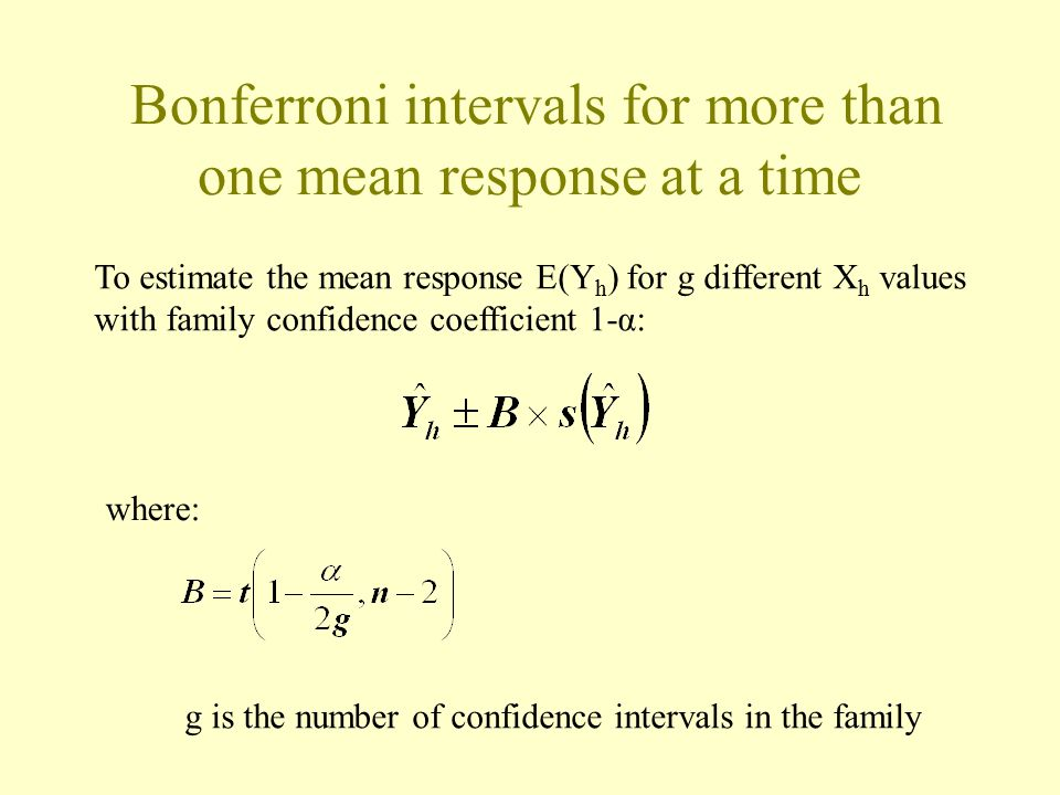 Bonferroni intervals for more than one mean response at a time To estimate the mean response E(Y h ) for g different X h values with family confidence