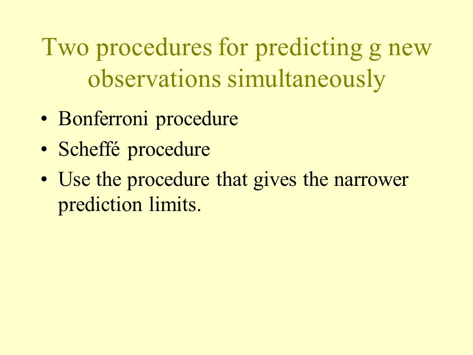 Two procedures for predicting g new observations simultaneously Bonferroni procedure Scheffé procedure Use the procedure that gives the narrower predi