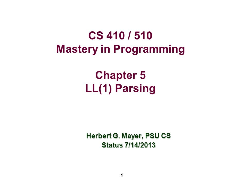 1 CS 410 / 510 Mastery in Programming Chapter 5 LL(1) Parsing Herbert G.