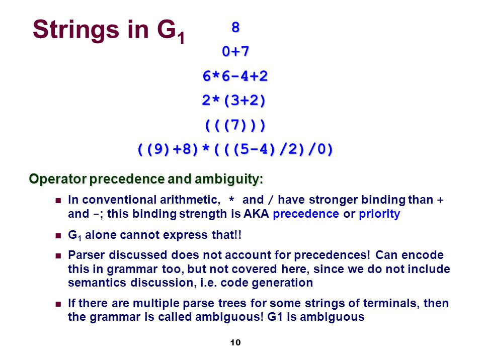 10 Strings in G 1 80+76*6-4+22*(3+2)(((7)))((9)+8)*(((5-4)/2)/0) Operator precedence and ambiguity: In conventional arithmetic, * and / have stronger binding than + and - ; this binding strength is AKA precedence or priority G 1 alone cannot express that!.