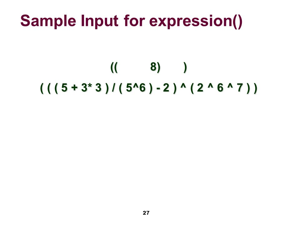 27 Sample Input for expression() (( 8) ) ( ( ( 5 + 3* 3 ) / ( 5^6 ) - 2 ) ^ ( 2 ^ 6 ^ 7 ) )