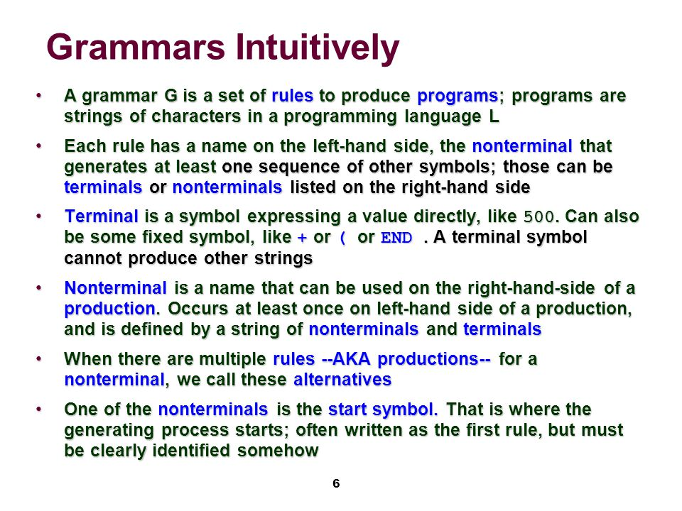 17 Use Grammar for Parsing 1.Once we have a suitable grammar G, use G to methodically (mechanically, automatically) design a parser for language L(G).