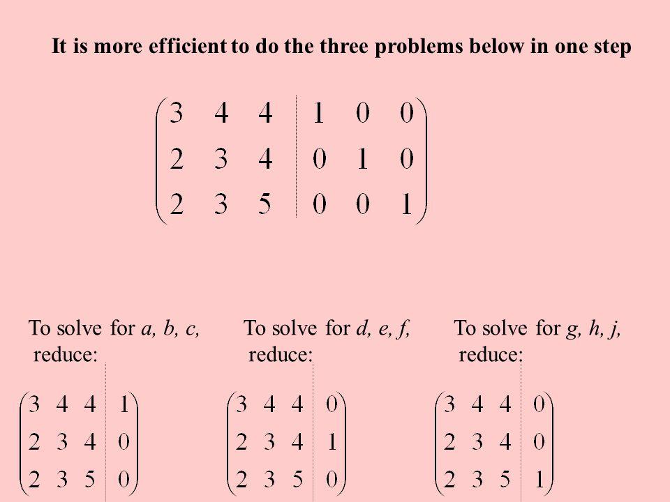 A A -1 = I To solve for a, b, c, reduce: To solve for d, e, f, reduce: To solve for g, h, j, reduce: