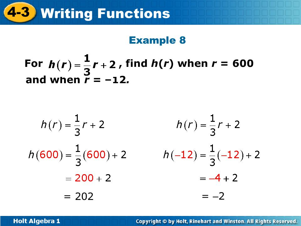 Holt Algebra 1 4-3 Writing Functions Example 8 For, find h(r) when r = 600 and when r = –12. = 202= – 2