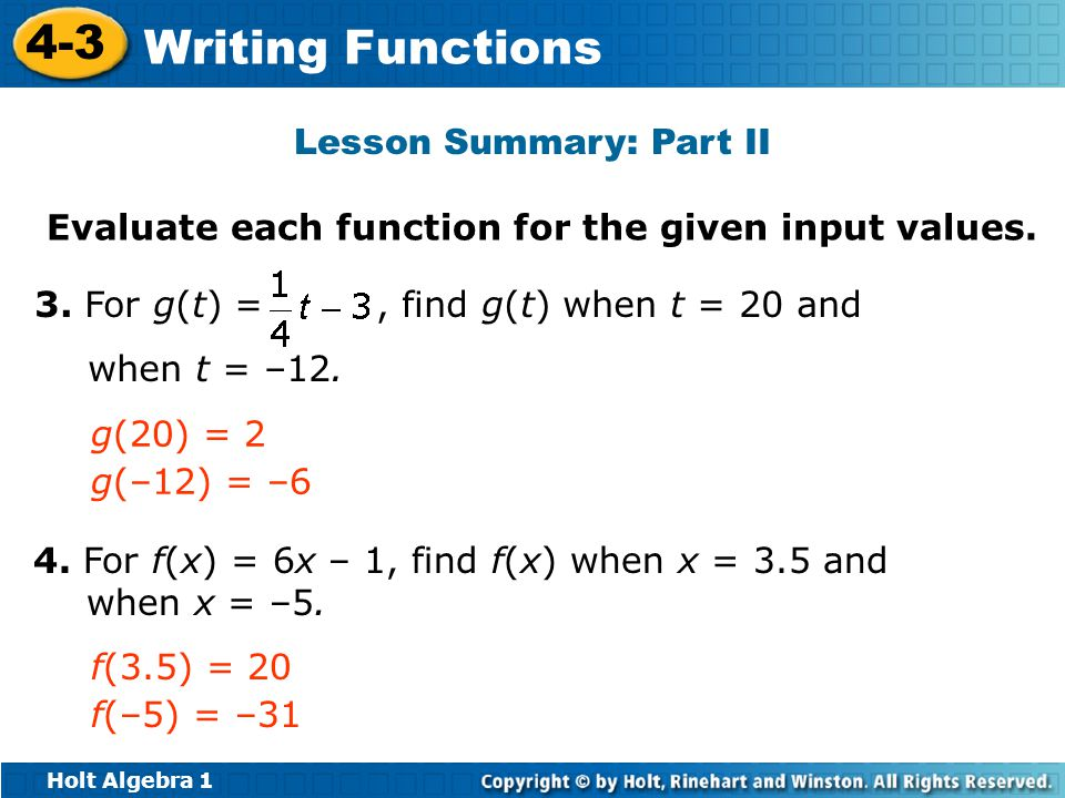 Holt Algebra 1 4-3 Writing Functions Lesson Summary: Part II Evaluate each function for the given input values. 4. For f(x) = 6x – 1, find f(x) when x