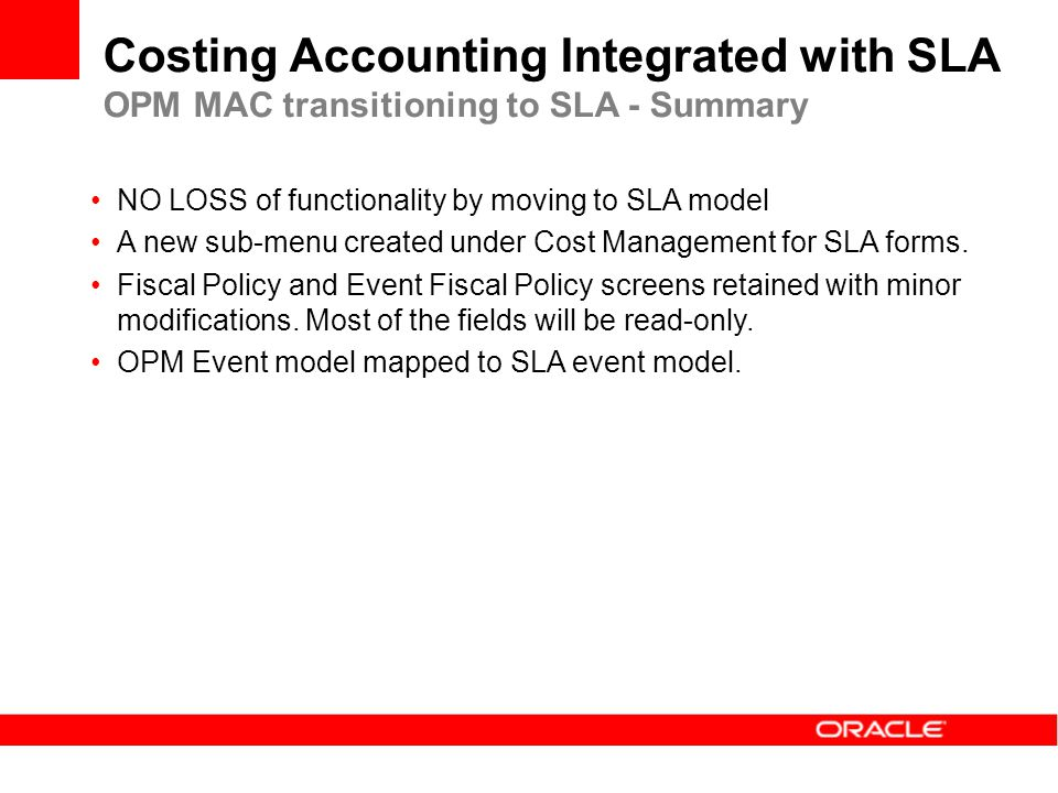 NO LOSS of functionality by moving to SLA model A new sub-menu created under Cost Management for SLA forms. Fiscal Policy and Event Fiscal Policy scre