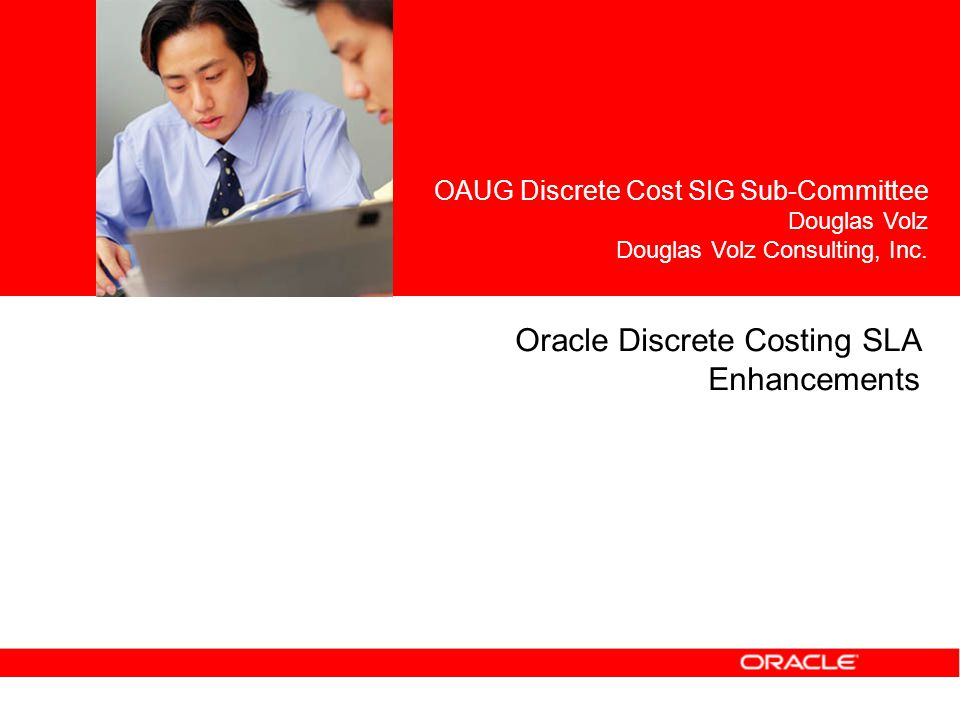 Oracle Discrete Costing SLA Enhancements OAUG Discrete Cost SIG Sub-Committee Douglas Volz Douglas Volz Consulting, Inc.