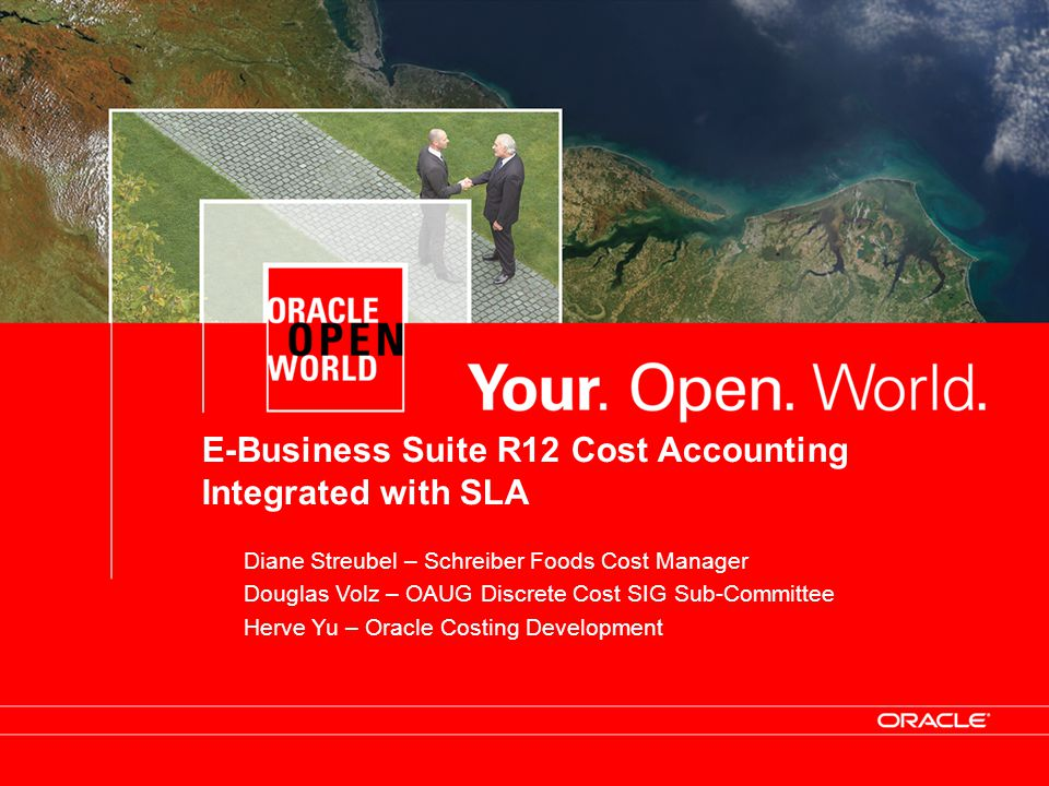 E-Business Suite R12 Cost Accounting Integrated with SLA Diane Streubel – Schreiber Foods Cost Manager Douglas Volz – OAUG Discrete Cost SIG Sub-Commi