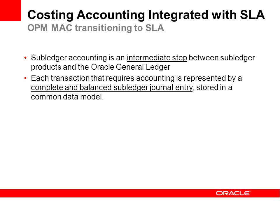 Subledger accounting is an intermediate step between subledger products and the Oracle General Ledger Each transaction that requires accounting is rep