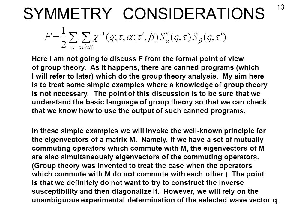 SYMMETRY CONSIDERATIONS 13 Here I am not going to discuss F from the formal point of view of group theory. As it happens, there are canned programs (w
