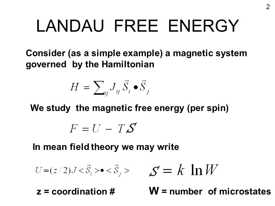 LANDAU FREE ENERGY Consider (as a simple example) a magnetic system governed by the Hamiltonian In mean field theory we may write S z = coordination #