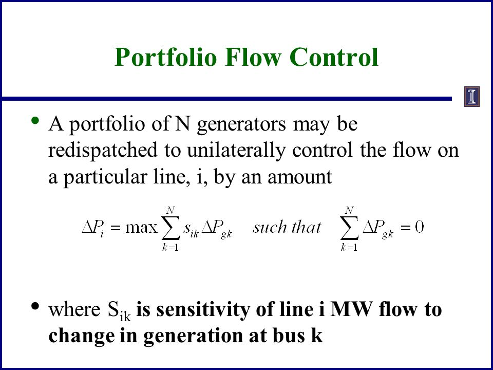 Portfolio Flow Control A portfolio of N generators may be redispatched to unilaterally control the flow on a particular line, i, by an amount where S