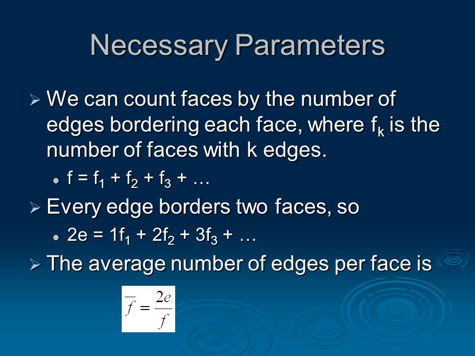 Necessary Parameters  We can count faces by the number of edges bordering each face, where f k is the number of faces with k edges.