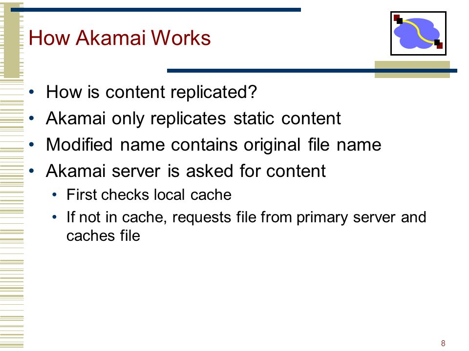 8 How Akamai Works How is content replicated.