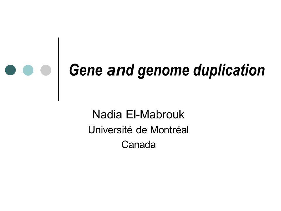 Gene an d genome duplication Nadia El-Mabrouk Université de Montréal Canada