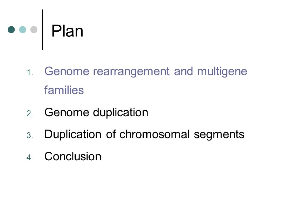 Plan 1. Genome rearrangement and multigene families 2.