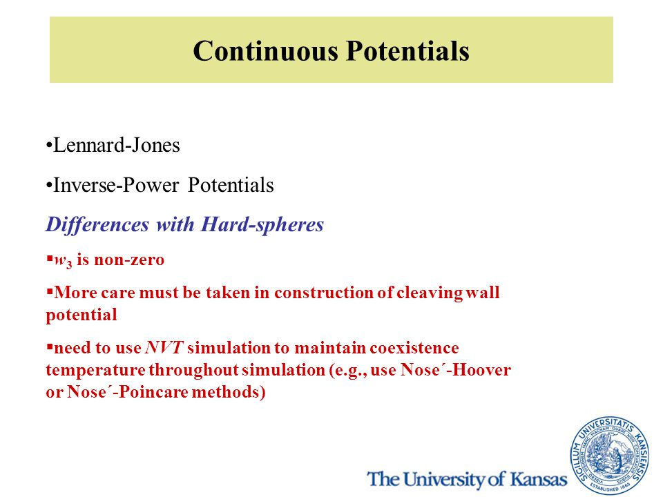 Continuous Potentials Lennard-Jones Inverse-Power Potentials Differences with Hard-spheres  w 3 is non-zero  More care must be taken in construction