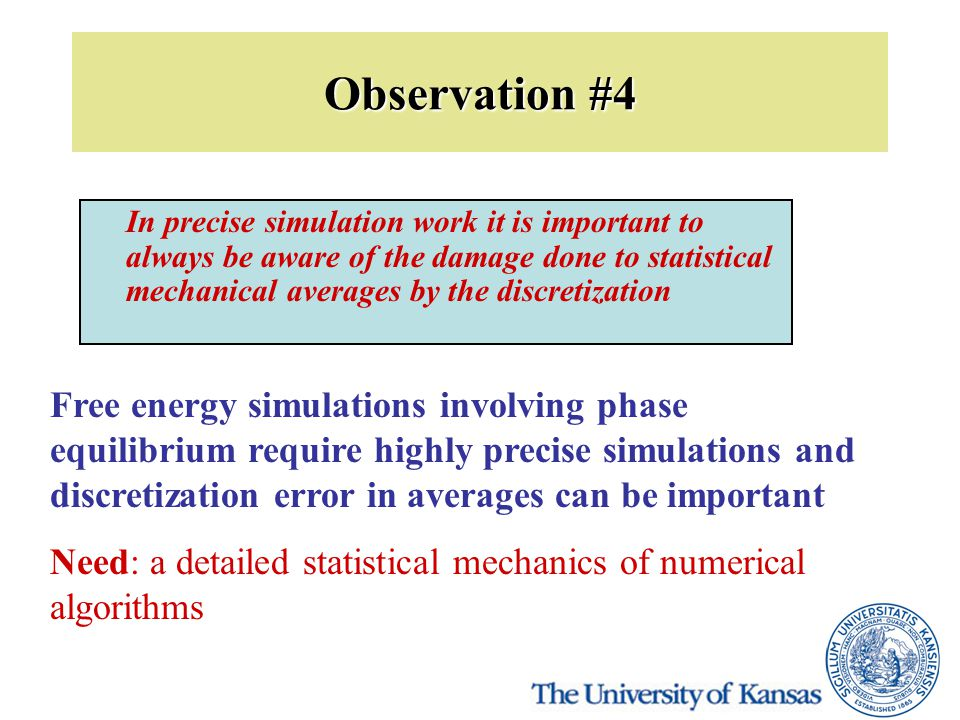 Observation #4 In precise simulation work it is important to always be aware of the damage done to statistical mechanical averages by the discretizati