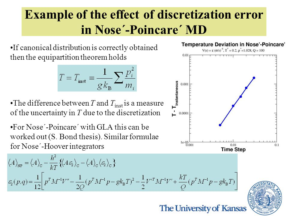 Example of the effect of discretization error in Nose´-Poincare´ MD If canonical distribution is correctly obtained then the equipartition theorem holds The difference between T and T inst is a measure of the uncertainty in T due to the discretization For Nose´-Poincare´ with GLA this can be worked out (S.